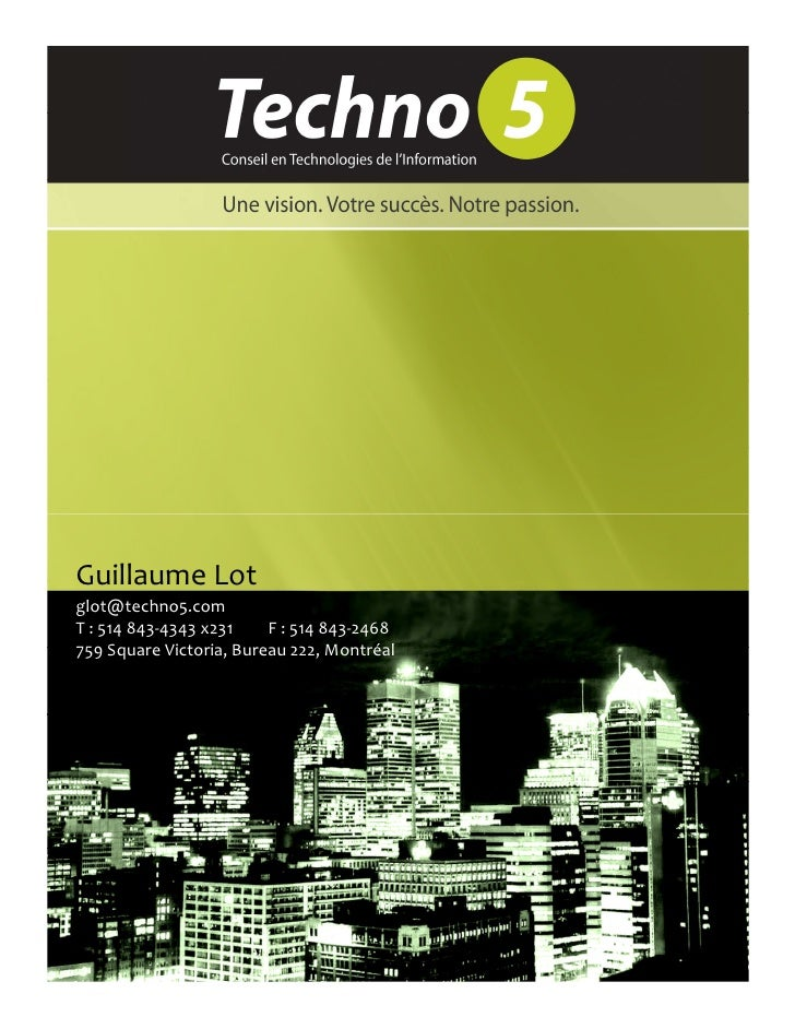 Guillaume Lot glot@techno5.com T : 514 843-4343 x231    F : 514 843-2468 759 Square Victoria, Bureau 222, Montréal
