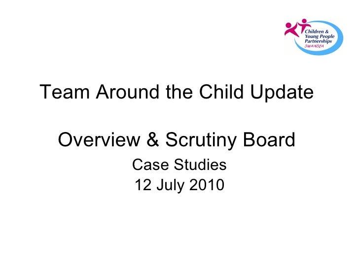 Team Around the Child Update  Overview & Scrutiny Board  12 July 2010 Case Studies