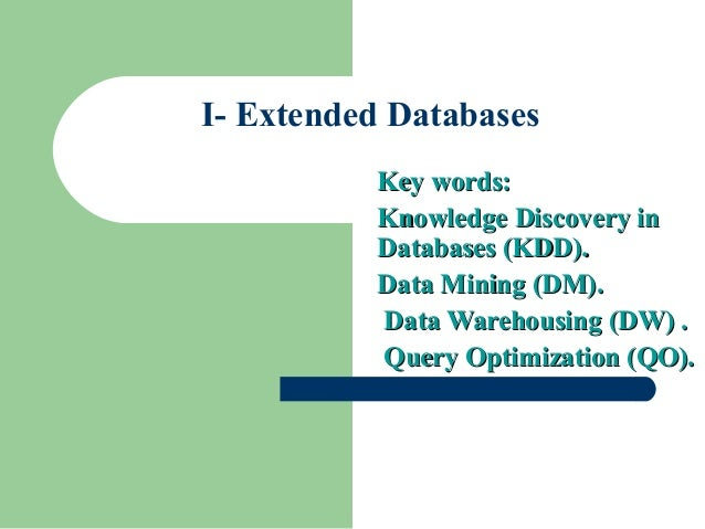 I- Extended Databases Key words:Key words: Knowledge Discovery inKnowledge Discovery in Databases (KDD).Databases (KDD). D...