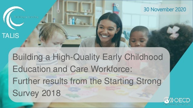 Building a High-Quality Early Childhood Education and Care Workforce: Further results from the Starting Strong Survey 2018...