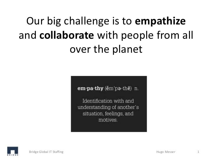 Our big challenge is to empathizeand collaborate with people from all          over the planet  Bridge Global IT Staffing ...