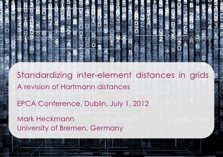 Standardizing inter-element distances in gridsA revision of Hartmann distancesEPCA Conference, Dublin, July 1, 2012Mark He...