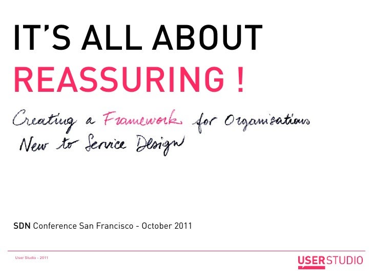 IT'S ALL ABOUTREASSURING !SDN Conference San Francisco - October 2011User Studio - 2011