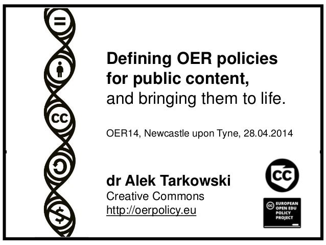 dr Alek Tarkowski Creative Commons http://oerpolicy.eu Defining OER policies for public content, and bringing them to life...