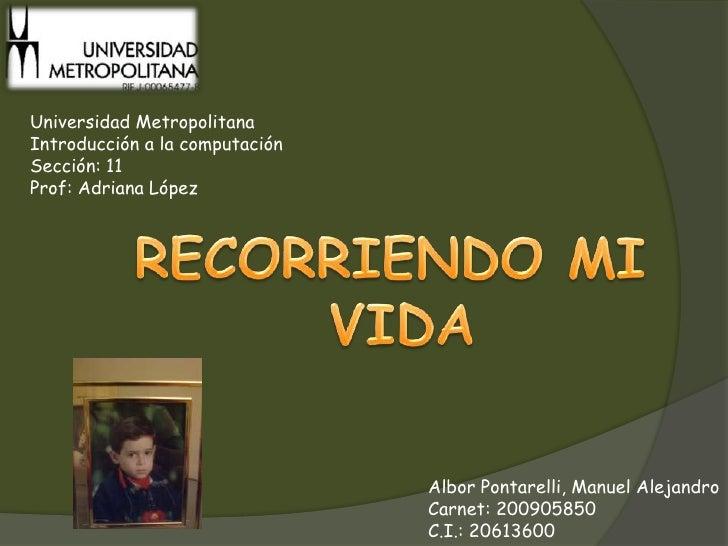 Universidad Metropolitana<br />Introducción a la computación<br />Sección: 11<br />Prof: Adriana López<br />RECORRIENDO MI...