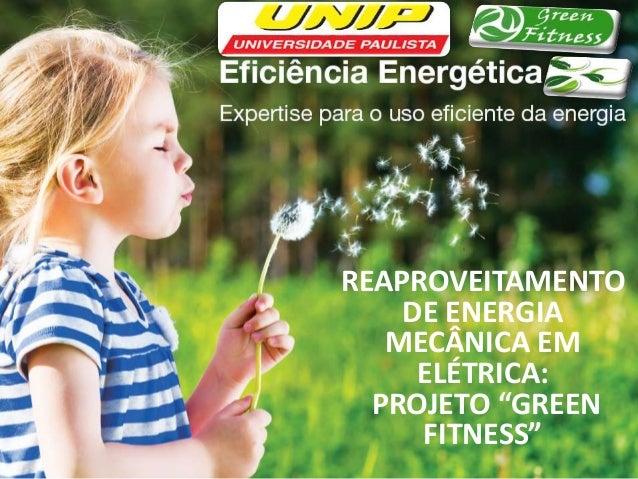 """REAPROVEITAMENTO DE ENERGIA MECÂNICA EM ELÉTRICA: PROJETO """"GREEN FITNESS"""""""