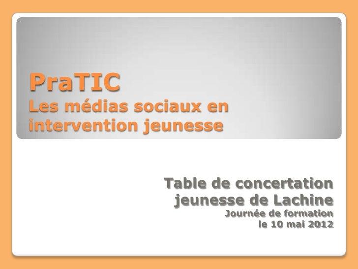 PraTICLes médias sociaux enintervention jeunesse              Table de concertation               jeunesse de Lachine     ...