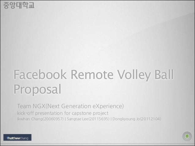 Facebook Remote Volley Ball Proposal Team NGX(Next Generation eXperience) kick-off presentation for capstone project Ikwha...