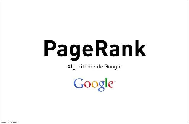 PageRank                          Algorithme de Googlevendredi 22 février 13