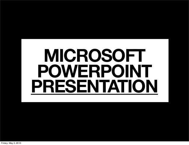 MICROSOFTPOWERPOINTPRESENTATIONFriday, May 3, 2013