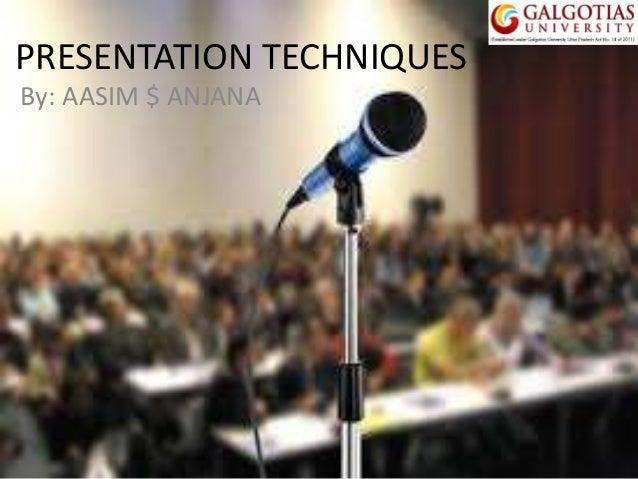PRESENTATION TECHNIQUES By: AASIM $ ANJANA