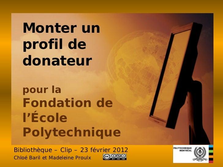 Monter un   profil de   donateur   pour la   Fondation de   l'École   PolytechniqueBibliothèque – Clip – 23 février 2012Ch...