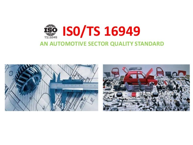 IS0/TS 16949 AN AUTOMOTIVE SECTOR QUALITY STANDARD