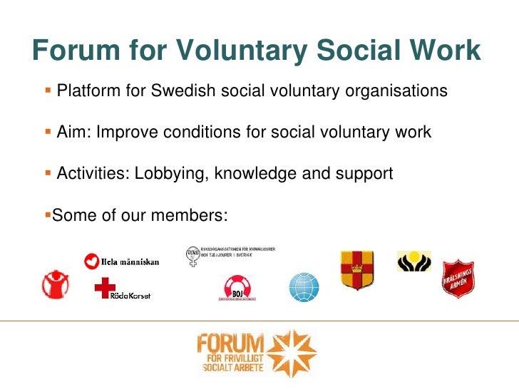Forum for Voluntary Social Work<br /><ul><li> Platform for Swedish social voluntary organisations