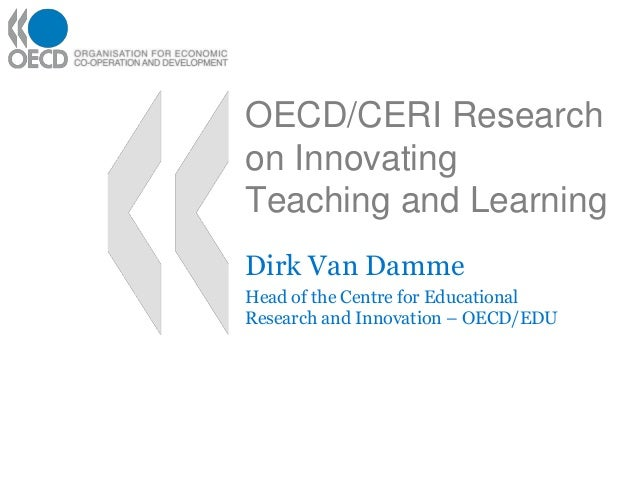OECD/CERI Research on Innovating Teaching and Learning Dirk Van Damme Head of the Centre for Educational Research and Inno...