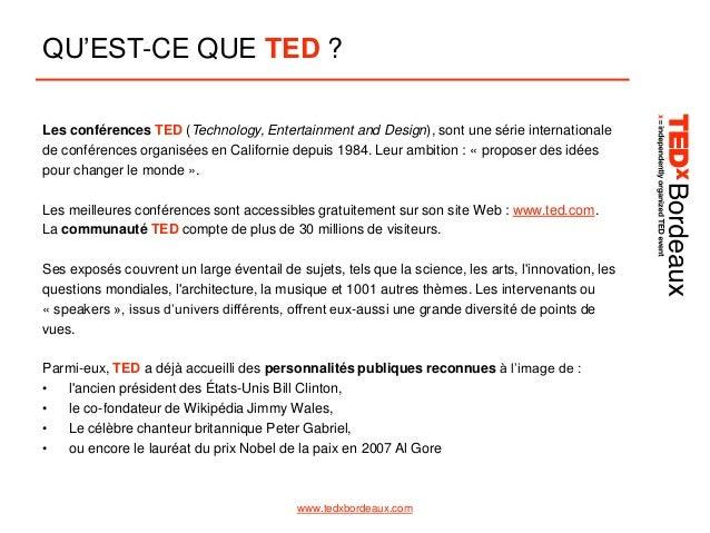 QU'EST-CE QUE TED ? Les conférences TED (Technology, Entertainment and Design), sont une série internationale de conférenc...