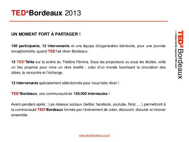 TEDxBordeaux 2013 UN MOMENT FORT À PARTAGER ! 100 participants, 12 intervenants et une équipe d'organisation bénévole, pou...