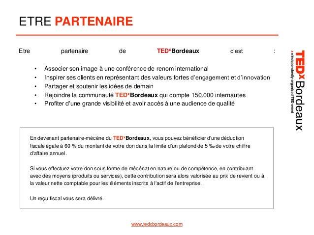 ETRE PARTENAIRE Etre  partenaire • • • • •  de  TEDxBordeaux  c'est  Associer son image à une conférence de renom internat...