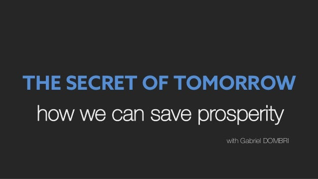 how we can save prosperity with Gabriel DOMBRI THE SECRET OF TOMORROW