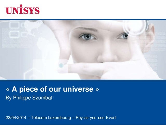 23/04/2014 – Telecom Luxembourg – Pay-as-you-use Event « A piece of our universe » By Philippe Szombat