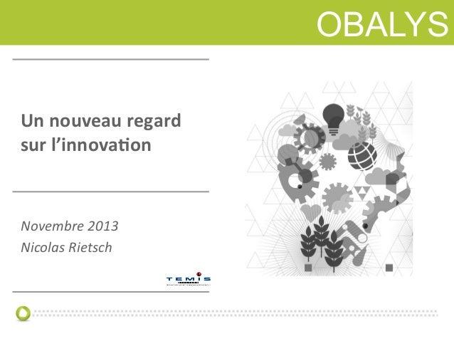 OBALYS  OBALYS  Un  nouveau  regard   sur  l'innova0on    Novembre  2013   Nicolas  Rietsch