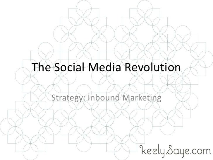The Social Media Revolution<br />Strategy: Inbound Marketing<br />