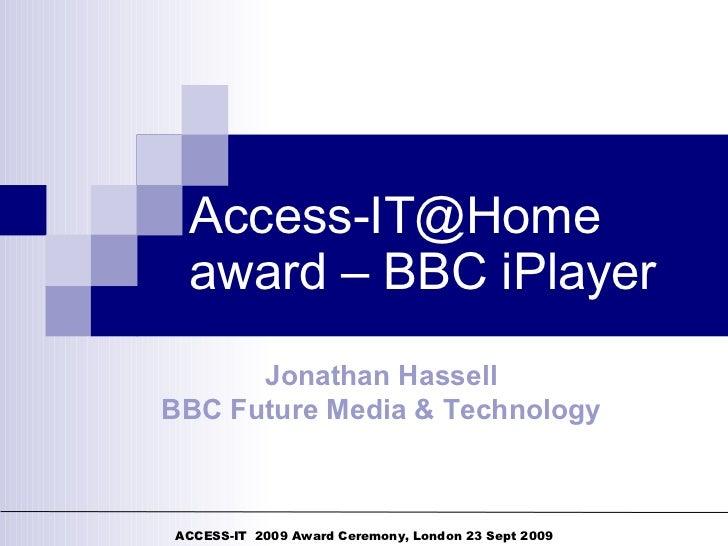 Access-IT@Home award – BBC iPlayer Jonathan Hassell BBC Future Media & Technology