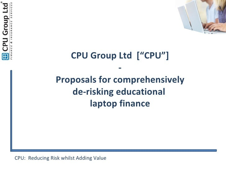 """CPU:  Reducing Risk whilst Adding Value CPU Group Ltd  [""""CPU""""] - Proposals for comprehensively de-risking educational  lap..."""
