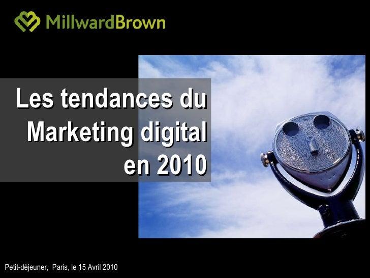 Petit-déjeuner,  Paris, le 15 Avril 2010 Les tendances  du Marketing digital en 2010