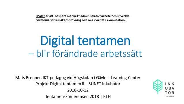 Digital tentamen – blir förändrade arbetssätt Mats Brenner, IKT-pedagog vid Högskolan i Gävle – Learning Center Projekt Di...