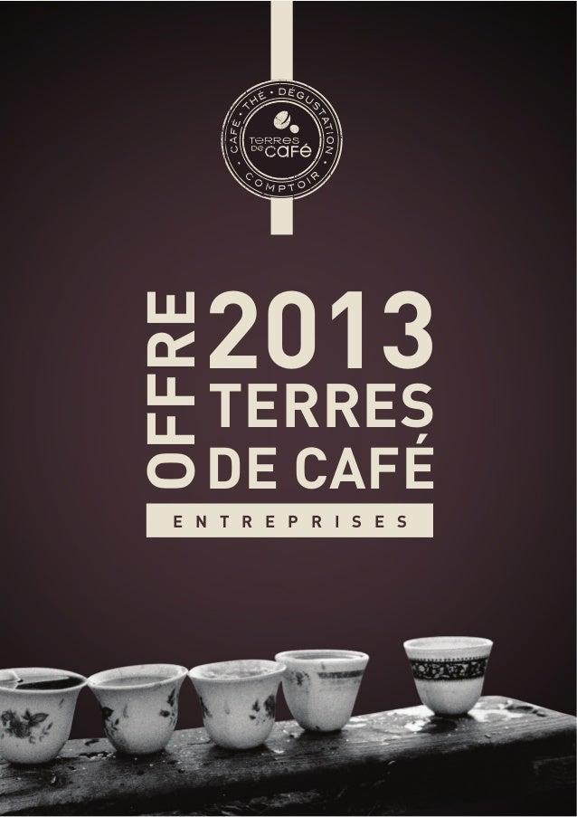 2013OFFRETERRESDE CAFÉE N T R E P R I S E S