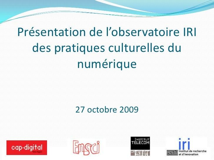 L'observatoire IRI des pratiques culturelles<br />Présentation de l'observatoire IRI des pratiques culturelles du num...