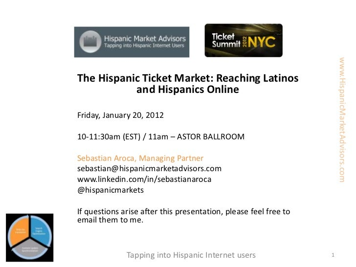 www.HispanicMarketAdvisors.comThe Hispanic Ticket Market: Reaching Latinos           and Hispanics OnlineFriday, January 2...