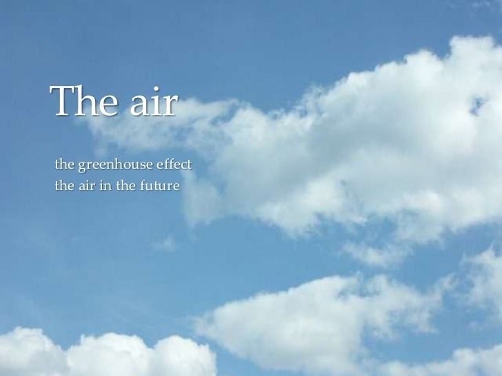 The airthe greenhouse effectthe air in the future       {