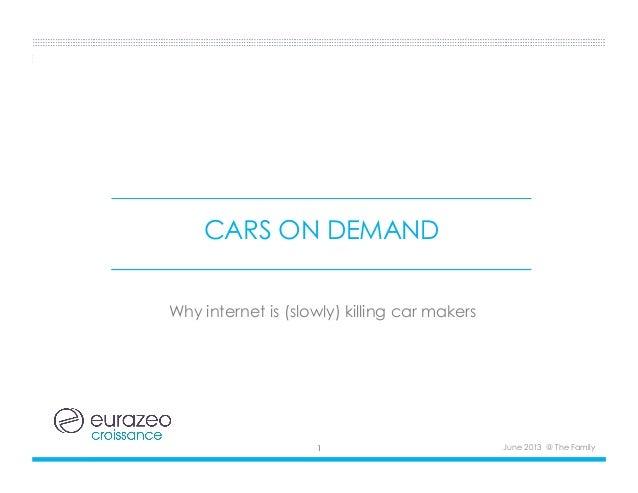 CARS ON DEMANDWhy internet is (slowly) killing car makersJune 2013 @ The Family1