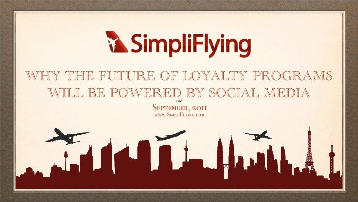 WHY THE FUTURE OF LOYALTY PROGRAMS  WILL BE POWERED BY SOCIAL MEDIA              September, 2011              www.SimpliFl...