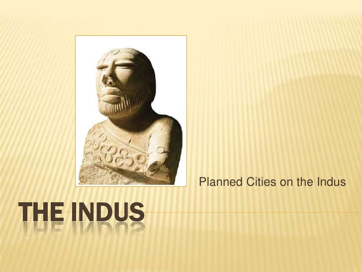 THE INDUS <br />Planned Cities on the Indus<br />
