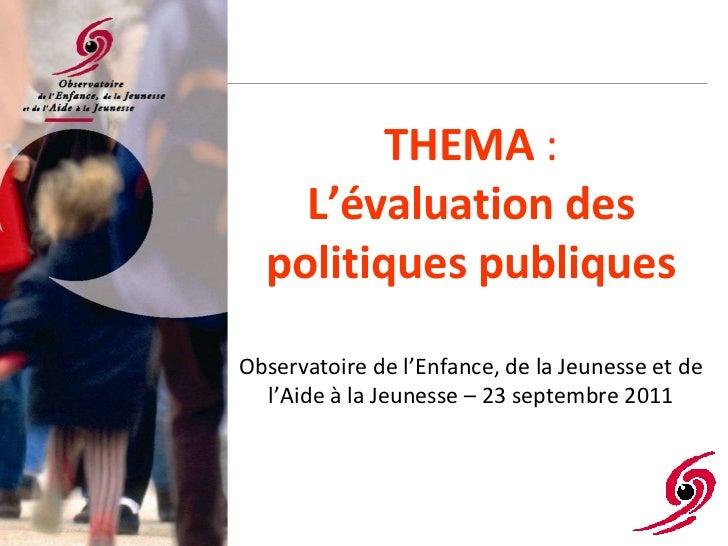 THEMA  : L'évaluation des politiques publiques Observatoire de l'Enfance, de la Jeunesse et de l'Aide à la Jeunesse – 23 s...