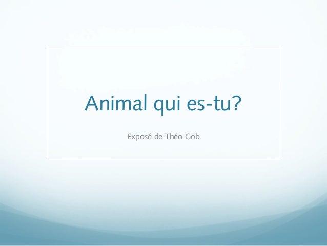 Animal qui es-tu? Exposé de Théo Gob