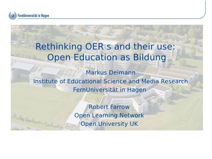 Rethinking OER s and their use:  Open Education as Bildung                   Markus DeimannInstitute of Educational Scienc...