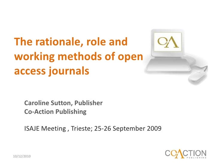 The rationale, role and working methods of open access journals<br />10/12/2010<br />Caroline Sutton, Publisher<br />Co-Ac...