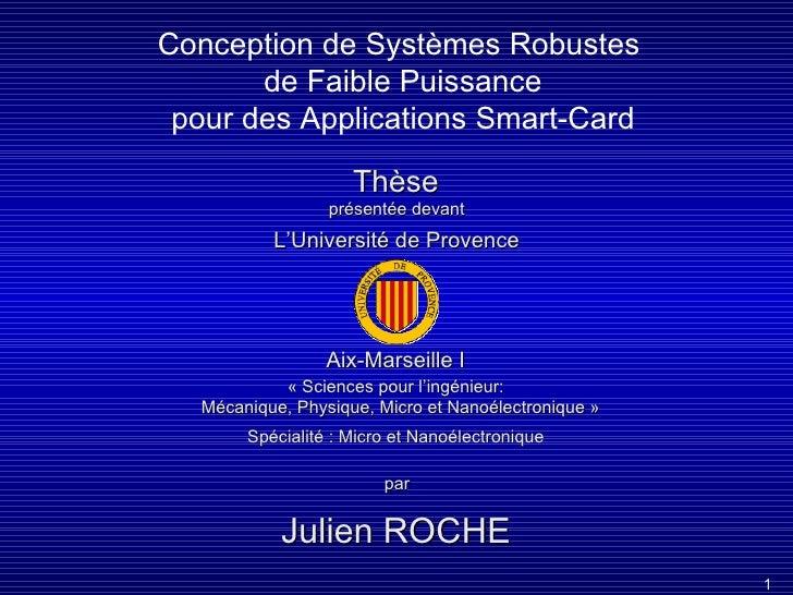 Conception de Systèmes Robustes  de Faible Puissance pour des Applications Smart-Card Thèse Julien ROCHE présentée devant ...