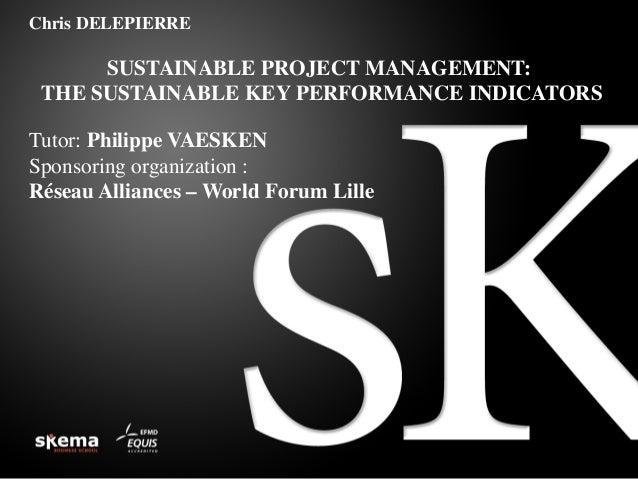 Chris DELEPIERRE    SUSTAINABLE PROJECT MANAGEMENT:  THE SUSTAINABLE KEY PERFORMANCE INDICATORS    Tutor: Philippe VA...