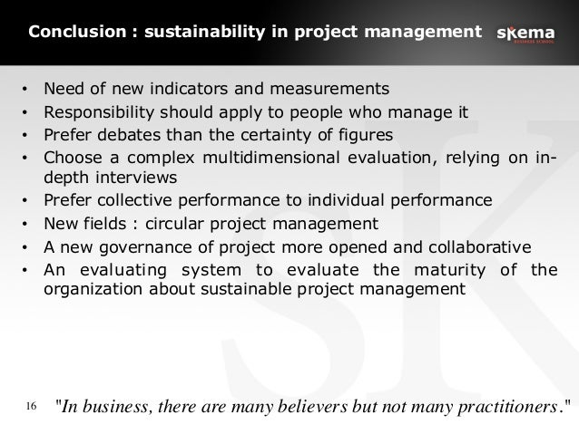 """Conclusion : sustainability in project management 16   """"In business, there are many believers but not many practitioners...."""