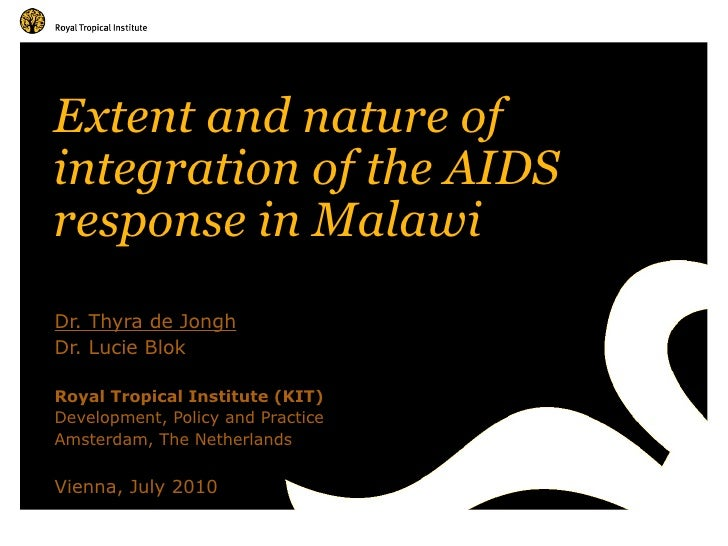 Extent and nature of integration of the AIDS response in Malawi  Dr. Thyra de Jongh Dr. Lucie Blok Royal Tropical Institut...