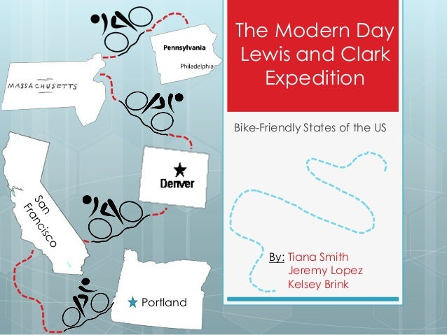The Modern Day Lewis and Clark Expedition Bike-Friendly States of the US  By: Tiana Smith Jeremy Lopez Kelsey Brink Portla...