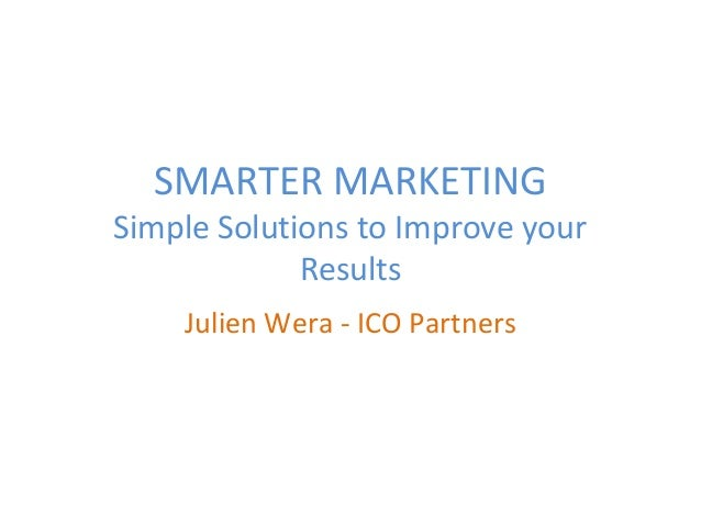 SMARTER MARKETING Simple Solutions to Improve your Results Julien Wera - ICO Partners