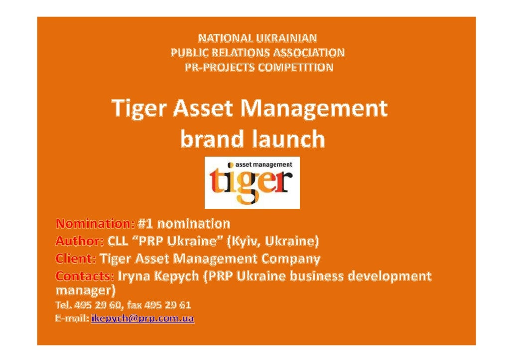 • To create media and public awareness about   Tiger Asset Management • To deliver key messages     and values to   public...
