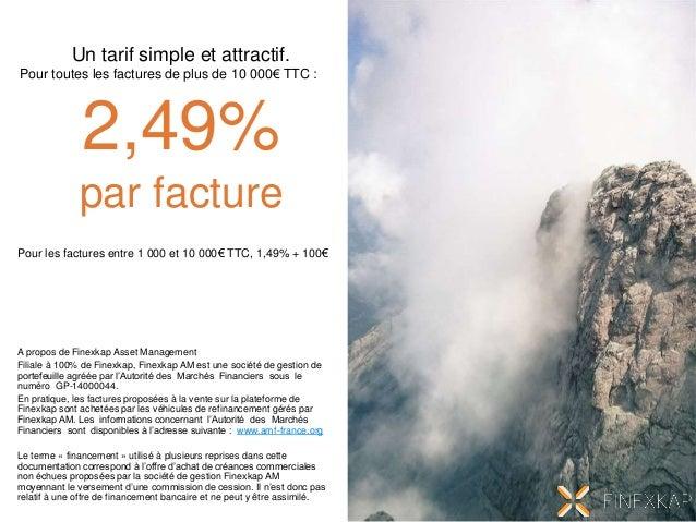 Pour les factures entre 1 000 et 10 000€ TTC, 1,49% + 100€ Un tarif simple et attractif. Pour toutes les factures de plus ...
