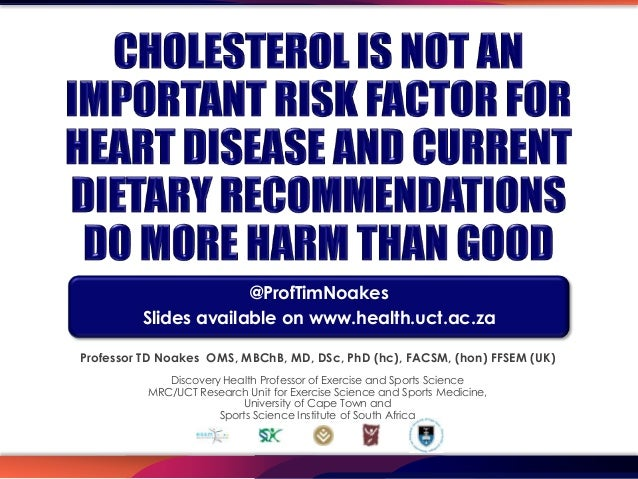 @ProfTimNoakes         Slides available on www.health.uct.ac.zaProfessor TD Noakes OMS, MBChB, MD, DSc, PhD (hc), FACSM, (...